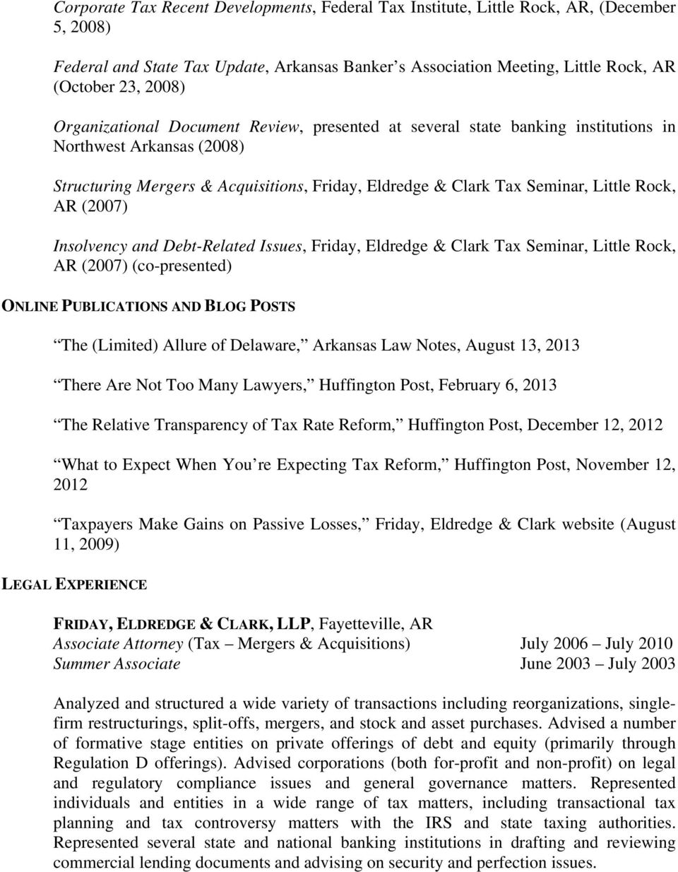 Debt-Related Issues, Friday, Eldredge & Clark Tax Seminar, Little Rock, AR (2007) (co-presented) ONLINE PUBLICATIONS AND BLOG POSTS The (Limited) Allure of Delaware, Arkansas Law Notes, August 13,
