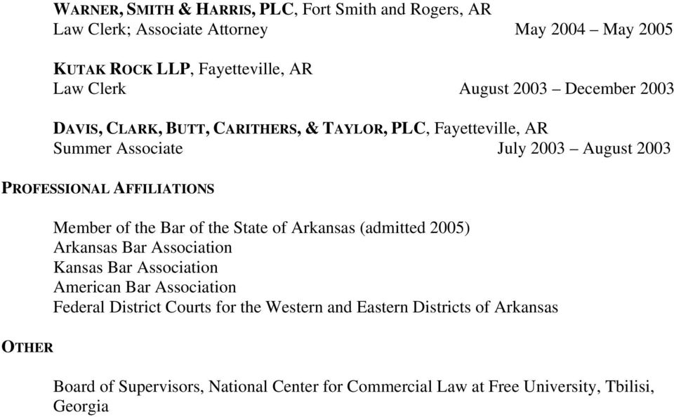 AFFILIATIONS Member of the Bar of the State of Arkansas (admitted 2005) Arkansas Bar Association Kansas Bar Association American Bar Association