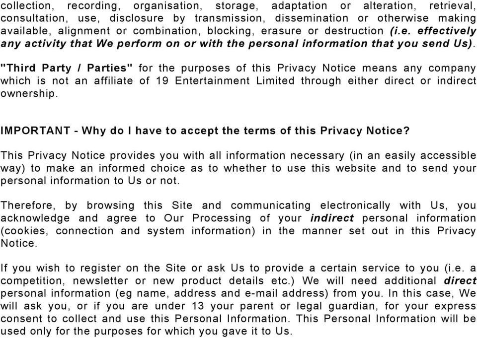 """Third Party / Parties"" for the purposes of this Privacy Notice means any company which is not an affiliate of 19 Entertainment Limited through either direct or indirect ownership."