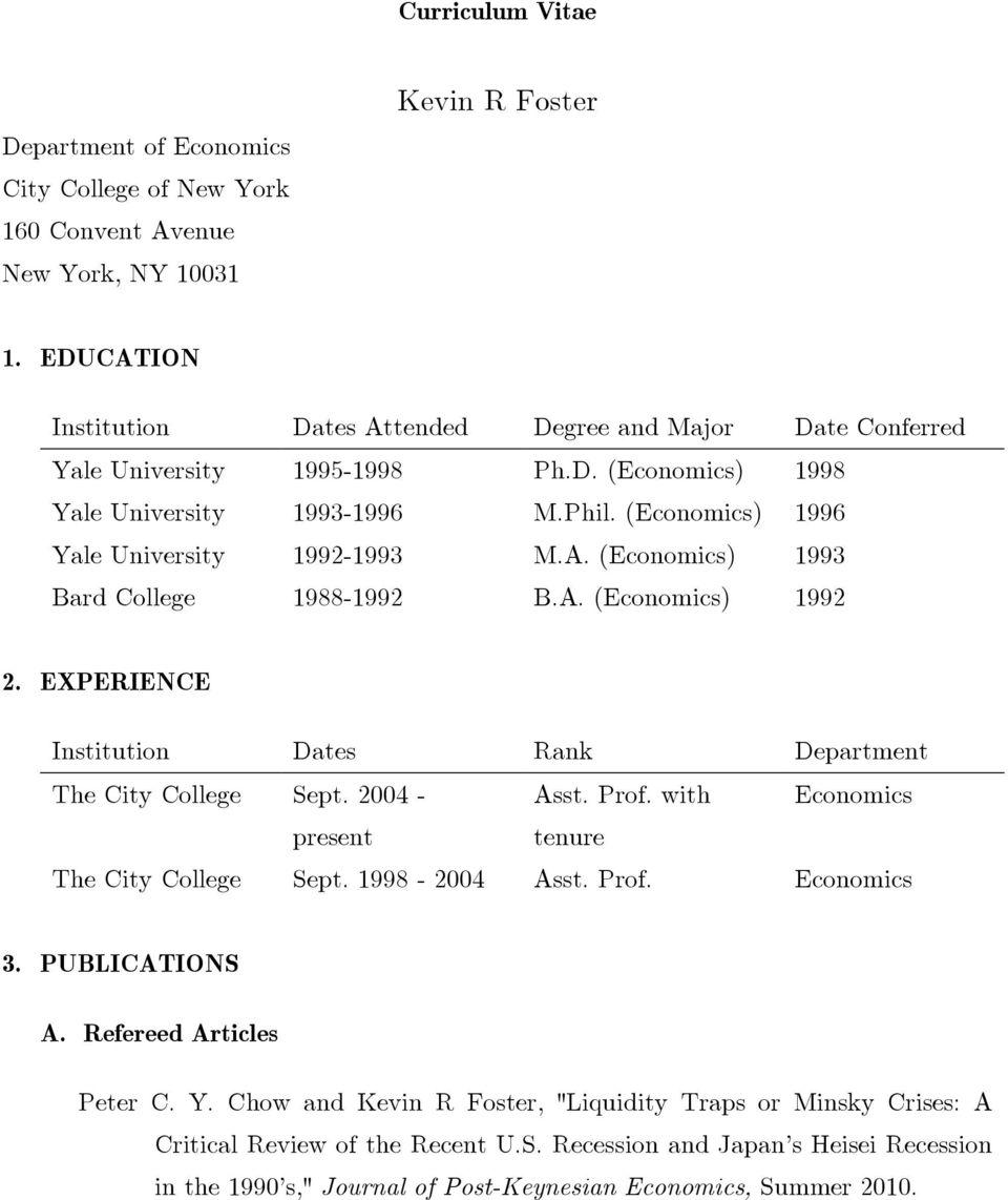 A. (Economics) 1992 2. EXPERIENCE Institution Dates Rank Department The City College Sept. 2004 - Asst. Prof. with Economics present tenure The City College Sept. 1998-2004 Asst. Prof. Economics 3.