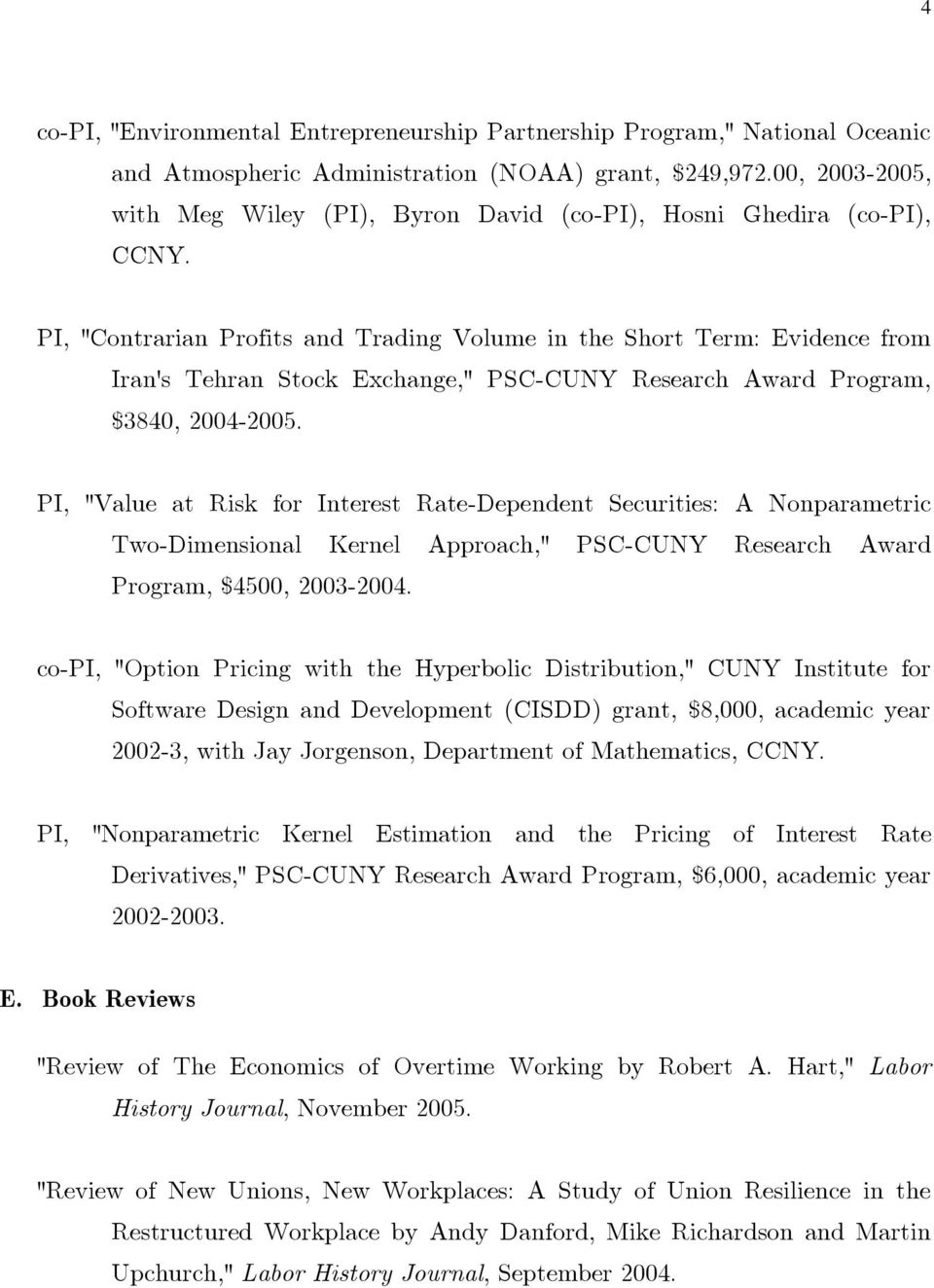 "PI, ""Contrarian Profits and Trading Volume in the Short Term: Evidence from Iran's Tehran Stock Exchange,"" PSC-CUNY Research Award Program, $3840, 2004-2005."