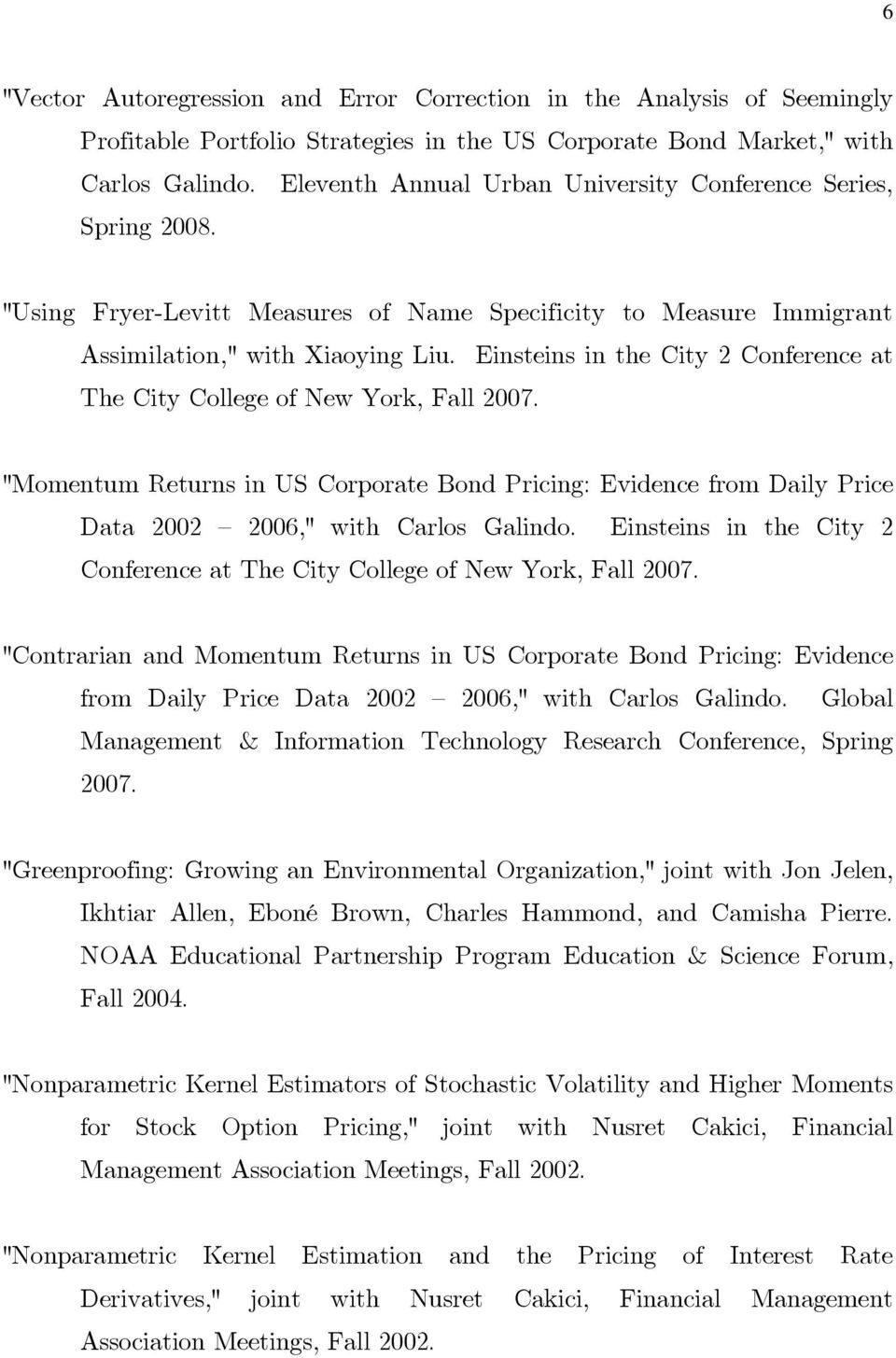 "Einsteins in the City 2 Conference at The City College of New York, Fall 2007. ""Momentum Returns in US Corporate Bond Pricing: Evidence from Daily Price Data 2002 2006,"" with Carlos Galindo."