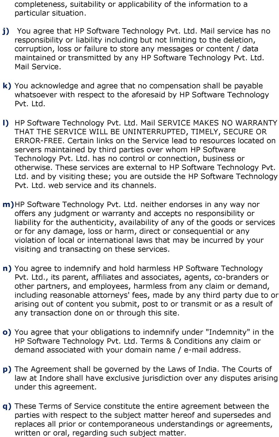 Software Technology Pvt. Ltd. Mail Service. k) You acknowledge and agree that no compensation shall be payable whatsoever with respect to the aforesaid by HP Software Technology Pvt. Ltd. l) HP Software Technology Pvt.