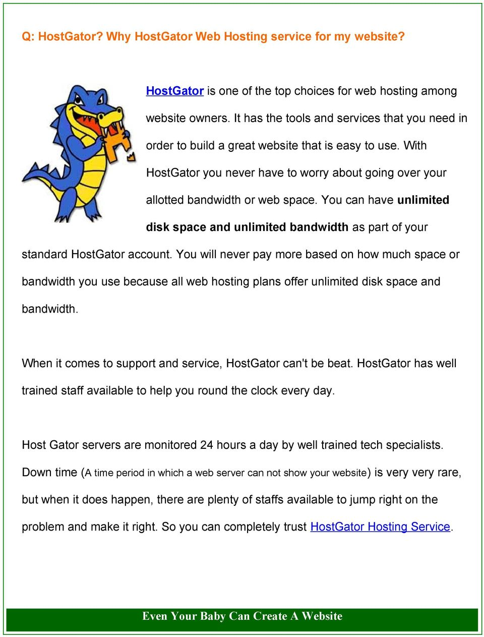 You can have unlimited disk space and unlimited bandwidth as part of your standard HostGator account.