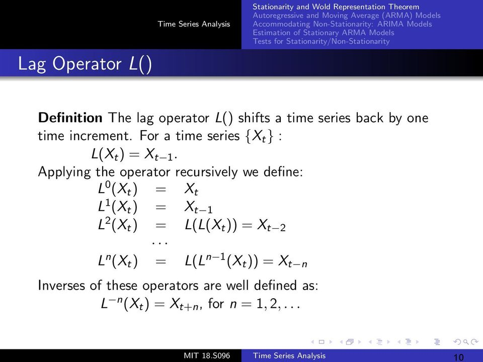 Applying the operator recursively we define: L 0 (X t ) = X t L 1 (X t ) = X t 1 L 2 (X t ) = L(L(X t )) = X