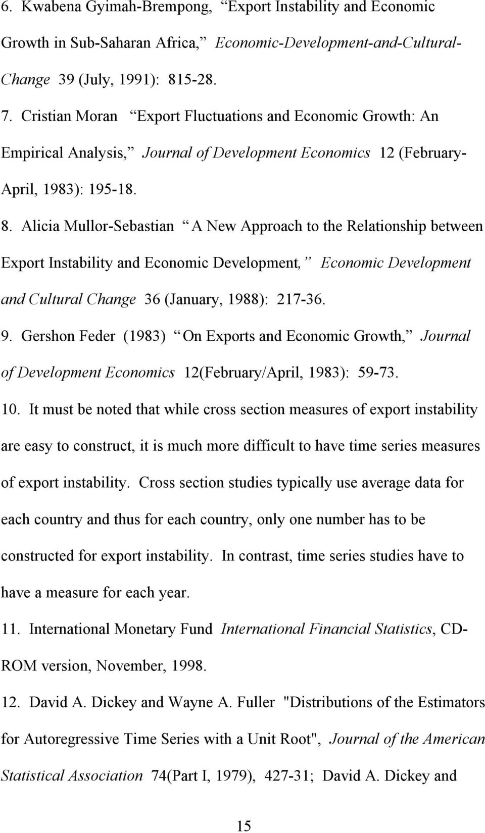 Alicia Mullor-Sebastian A New Approach to the Relationship between Export Instability and Economic Development, Economic Development and Cultural Change 36 (January, 1988): 217-36. 9.