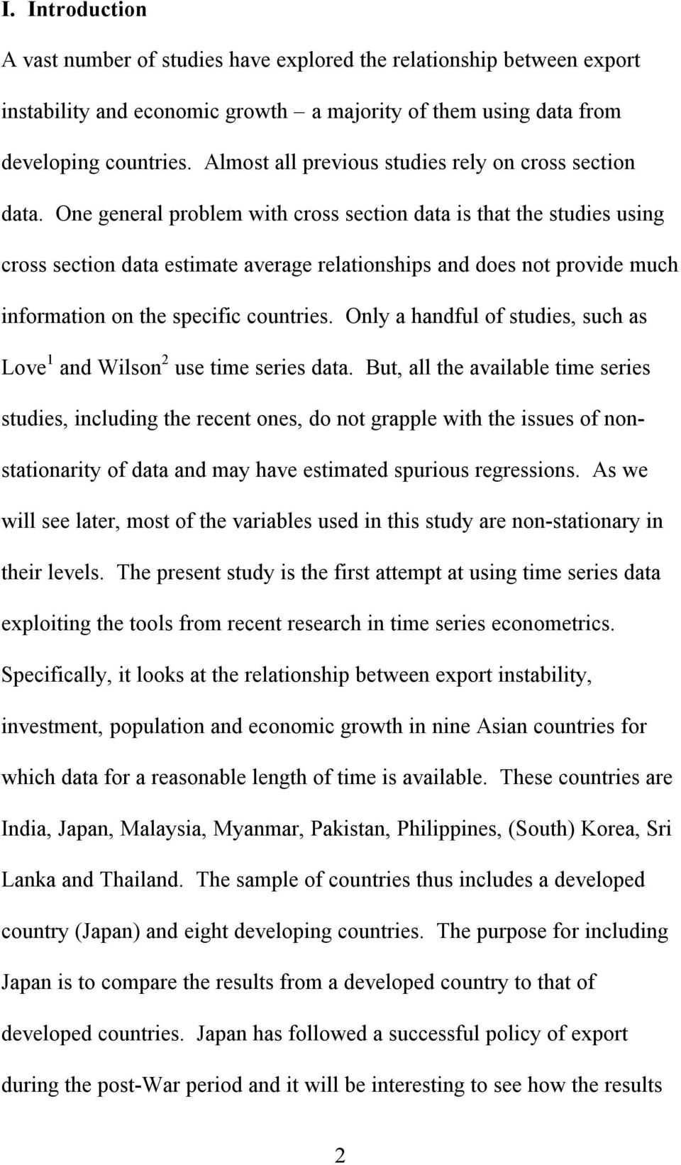 One general problem with cross section data is that the studies using cross section data estimate average relationships and does not provide much information on the specific countries.