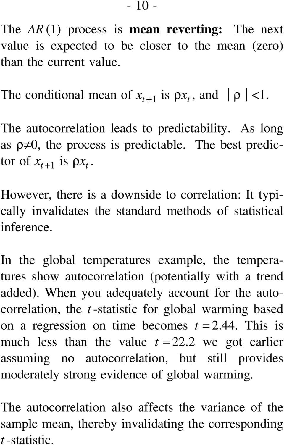 However, there is a downside to correlation: It typically invalidates the standard methods of statistical inference.