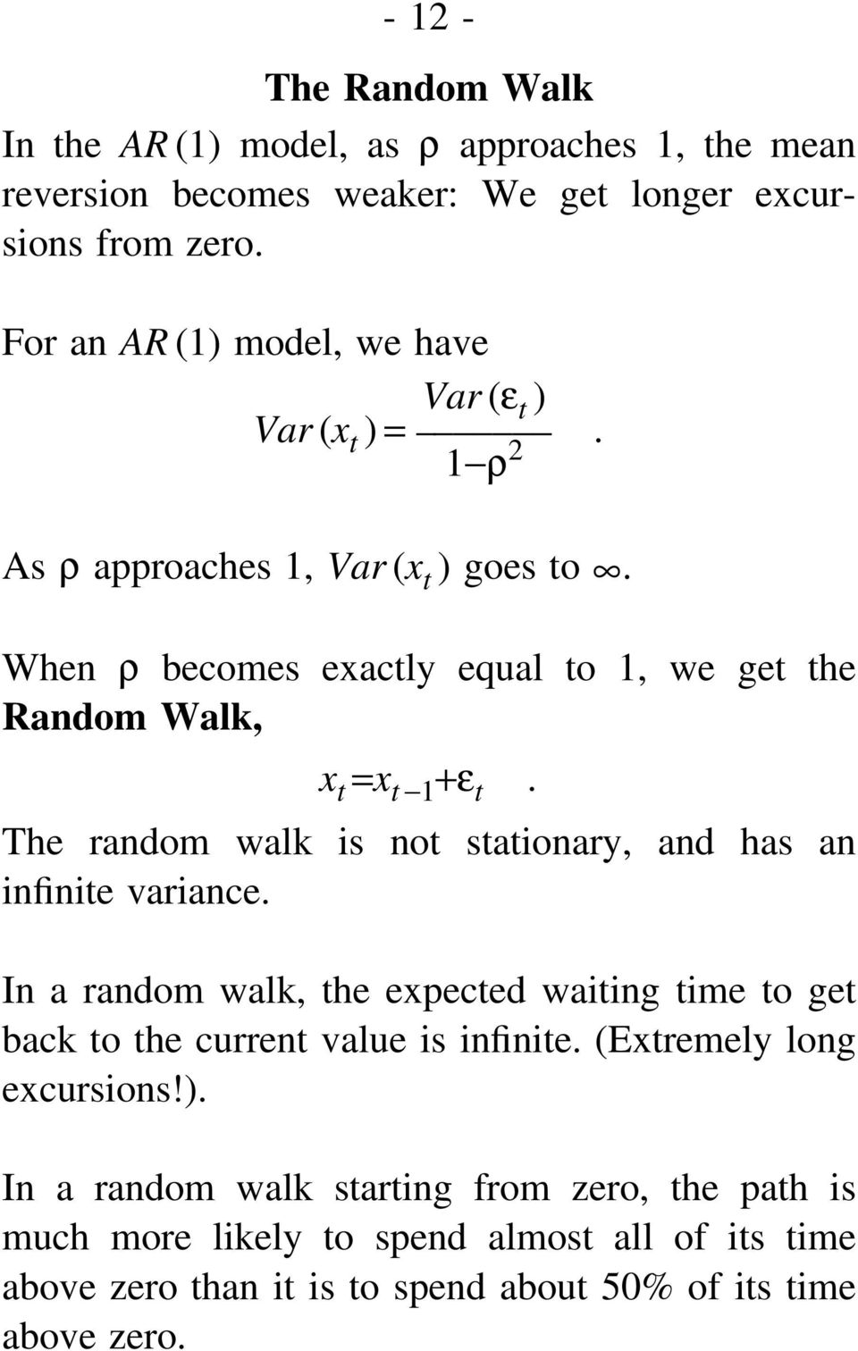When ρ becomes exactly equal to 1, we get the Random Walk, x t =x t 1 +ε t. The random walk is not stationary, and has an infinite variance.