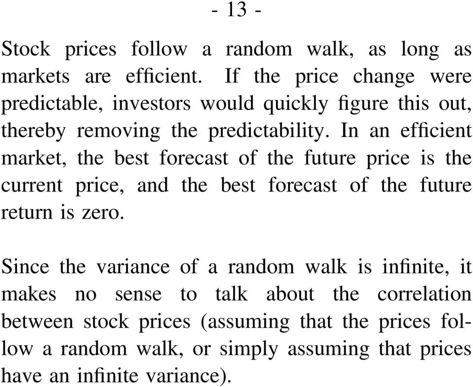 In an efficient market, the best forecast of the future price is the current price, and the best forecast of the future return is zero.