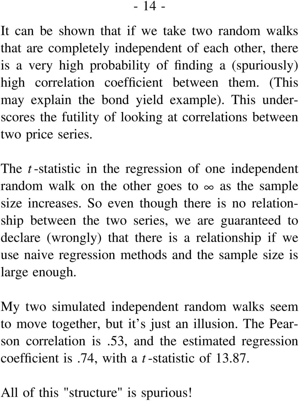 The t -statistic in the regression of one independent random walk on the other goes to as the sample size increases.