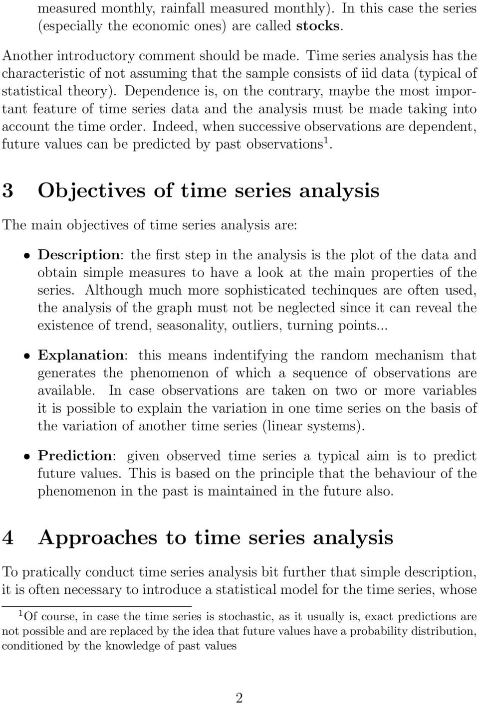Dependence is, on the contrary, maybe the most important feature of time series data and the analysis must be made taking into account the time order.