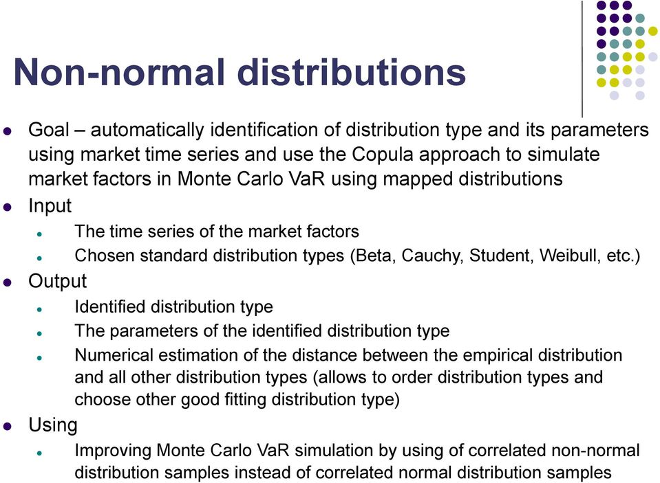 ) Output Identified distribution type The parameters of the identified distribution type Numerical estimation of the distance between the empirical distribution and all other distribution