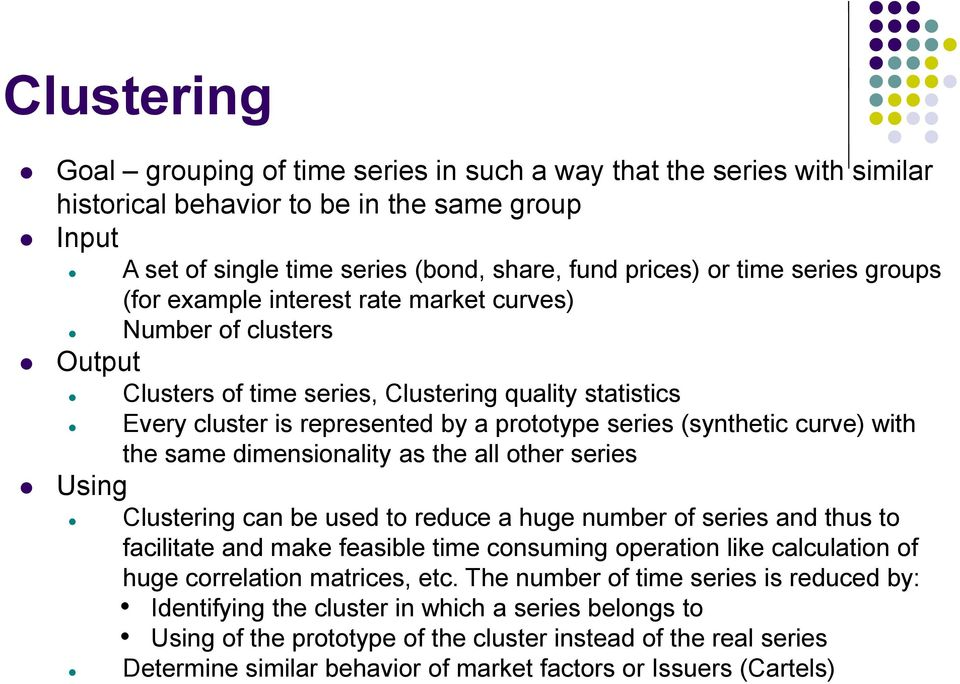 curve) with the same dimensionality as the all other series Using Clustering can be used to reduce a huge number of series and thus to facilitate and make feasible time consuming operation like