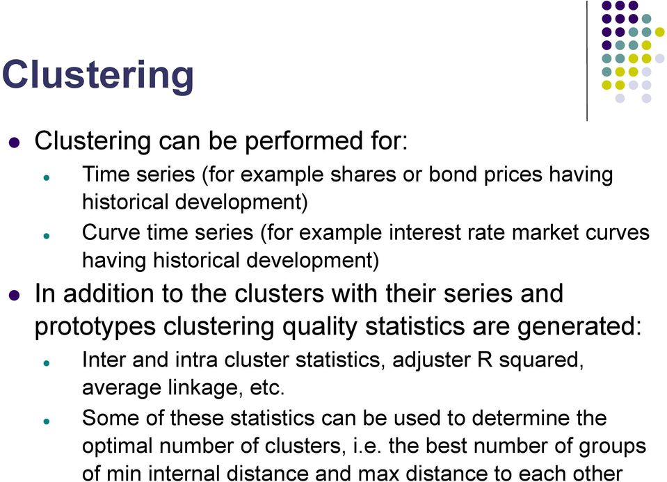 clustering quality statistics are generated: Inter and intra cluster statistics, adjuster R squared, average linkage, etc.