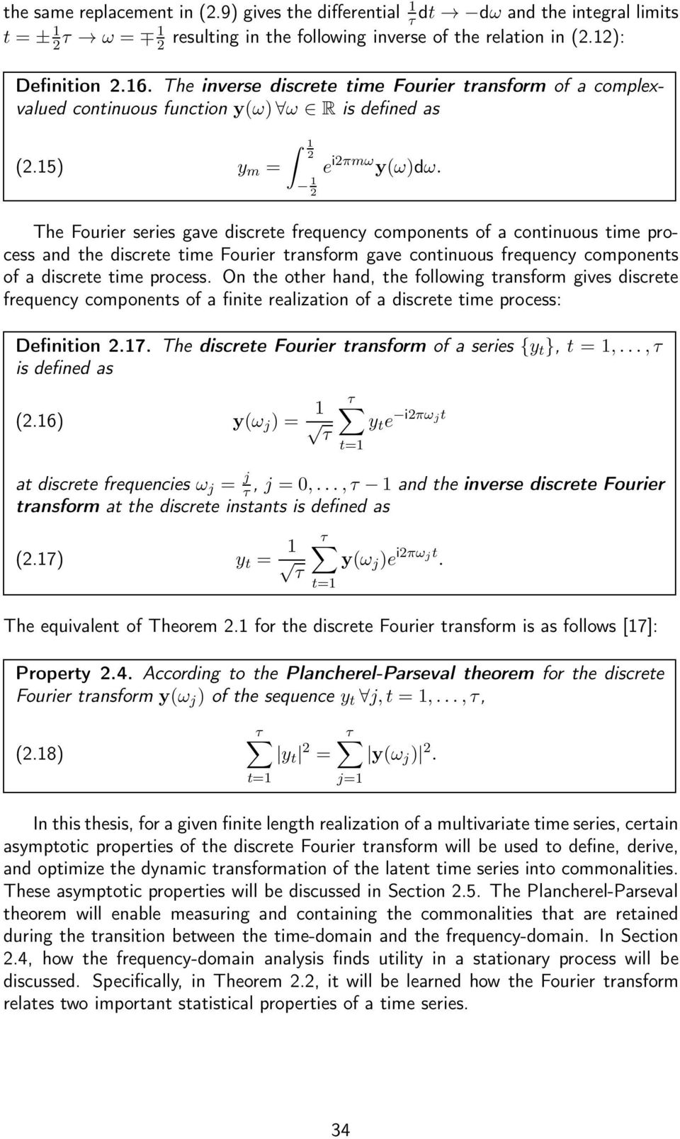 Te Fourier series gave discrete frequency components of a continuous time process and te discrete time Fourier transform gave continuous frequency components of a discrete time process.