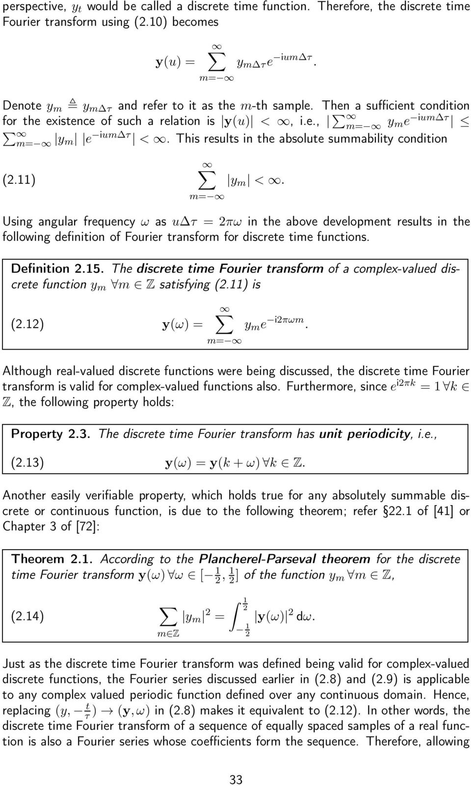 Using angular frequency ω as u τ =2πω in te above development results in te following definition of Fourier transform for discrete time functions. Definition 2.15.