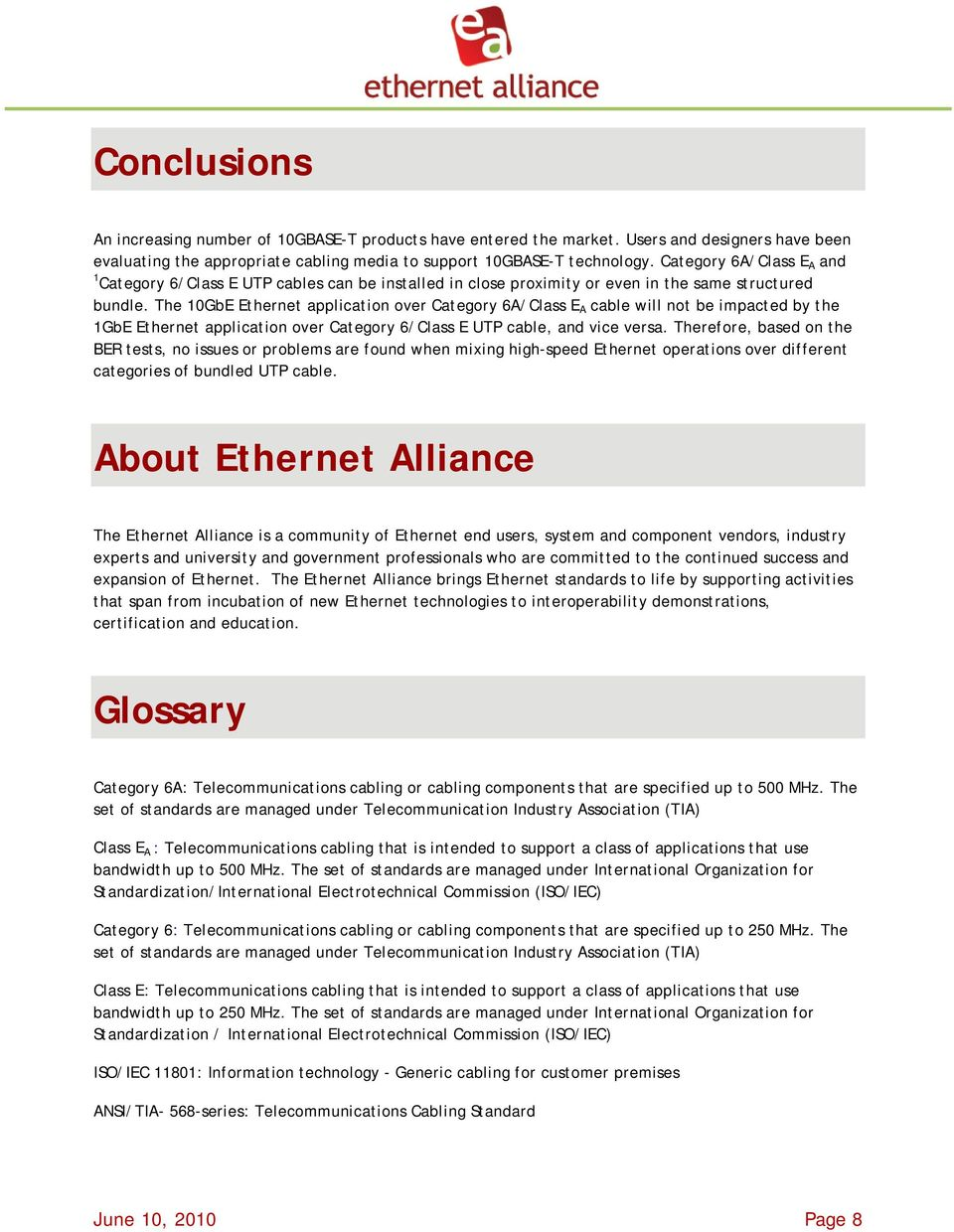The 10GbE Ethernet application over Category 6A/ A cable will not be impacted by the 1GbE Ethernet application over Category 6/ UTP cable, and vice versa.