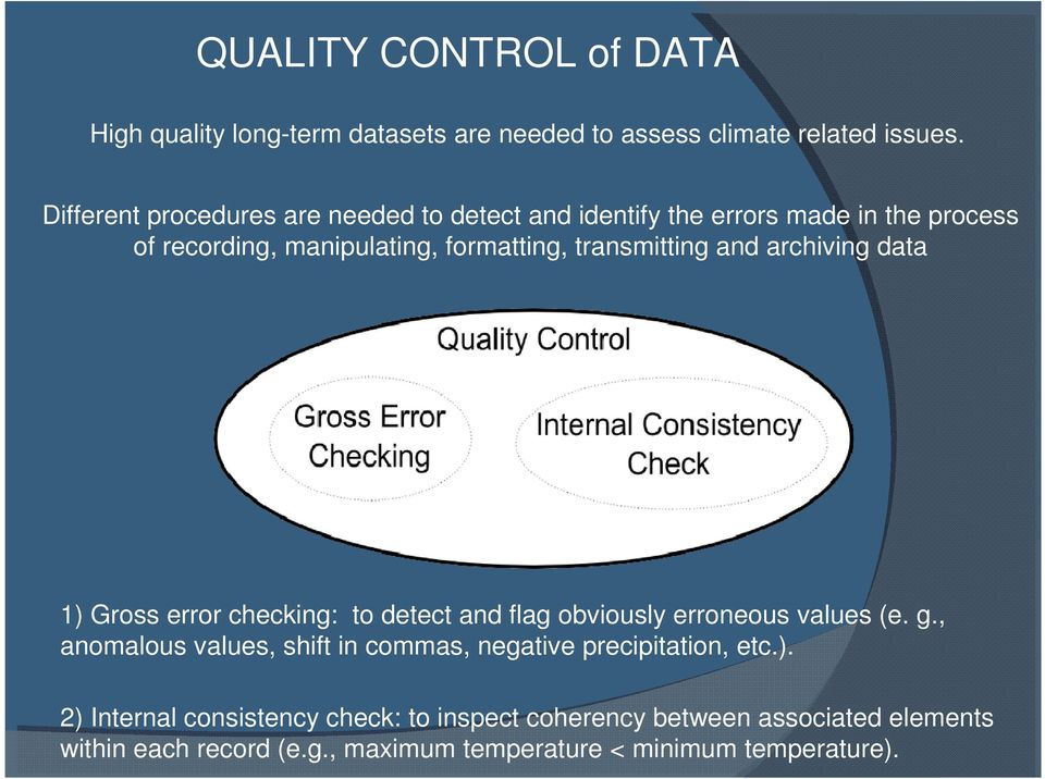 and archiving data 1) Gross error checking: to detect and flag obviously erroneous values (e. g.