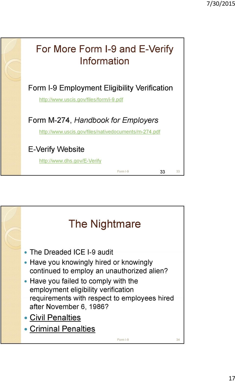gov/e-verify Form I-9 33 33 The Nightmare The Dreaded ICE I-9 audit Have you knowingly hired or knowingly continued to employ an unauthorized