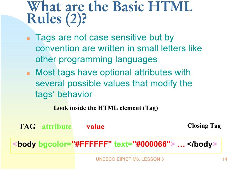 programming languages Most tags have optional attributes with several possible values that