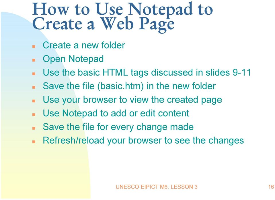 htm) in the new folder Use your browser to view the created page Use Notepad to add or