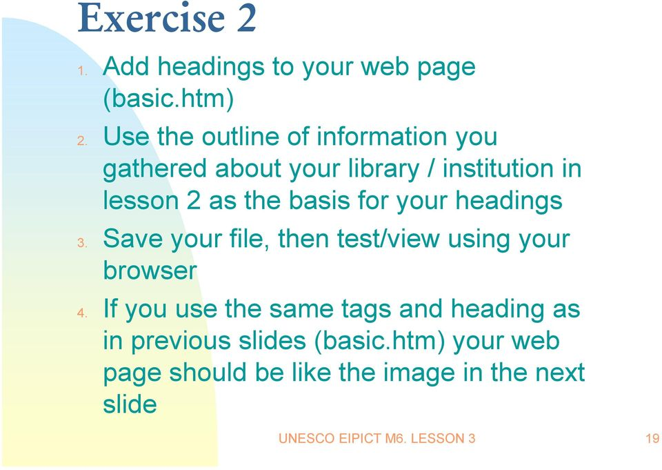 basis for your headings 3. Save your file, then test/view using your browser 4.