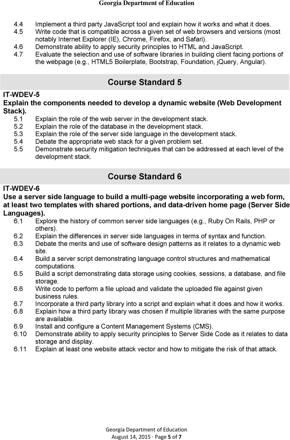 6 Demonstrate ability to apply security principles to HTML and JavaScript. 4.7 Evaluate the selection and use of software libraries in building