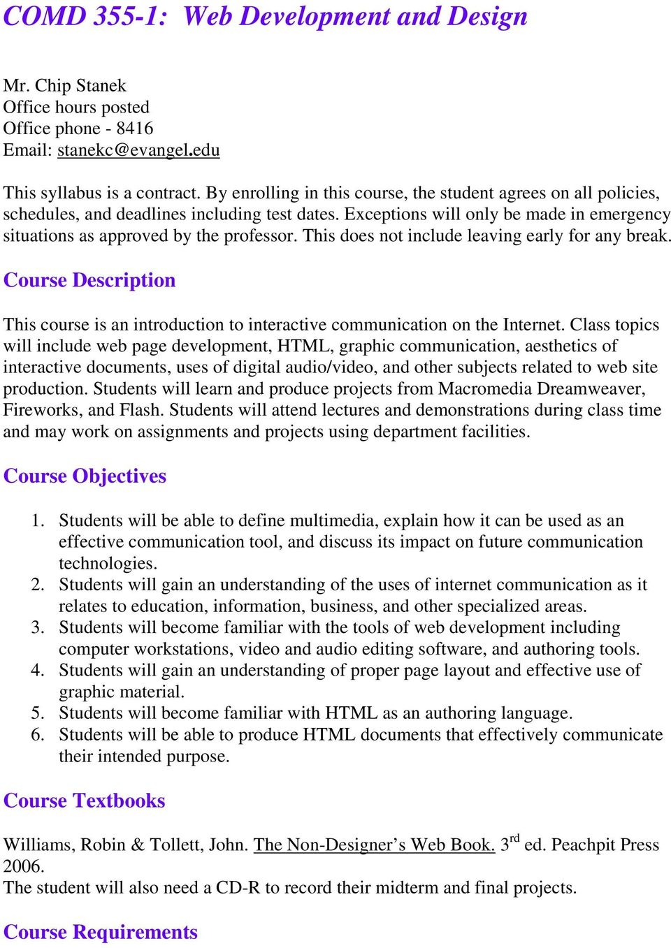 This does not include leaving early for any break. Course Description This course is an introduction to interactive communication on the Internet.