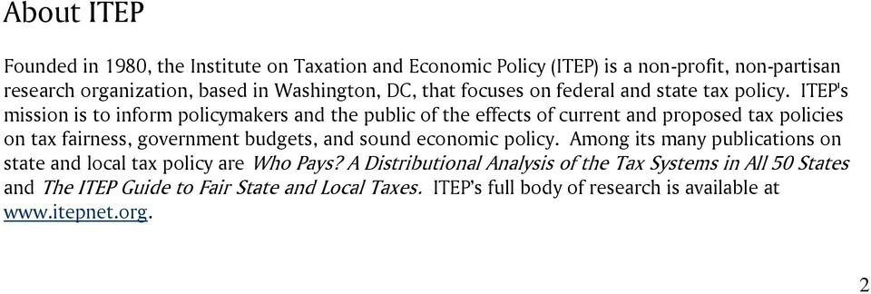 ITEP's mission is to inform policymakers and the public of the effects of current and proposed tax policies on tax fairness, government budgets, and sound