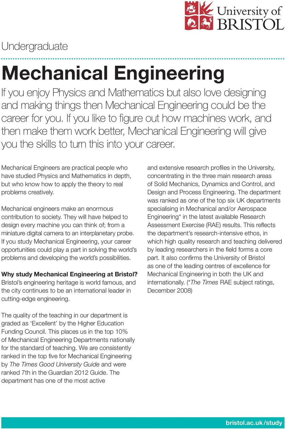 Mechanical Engineers are practical people who have studied Physics and Mathematics in depth, but who know how to apply the theory to real problems creatively.