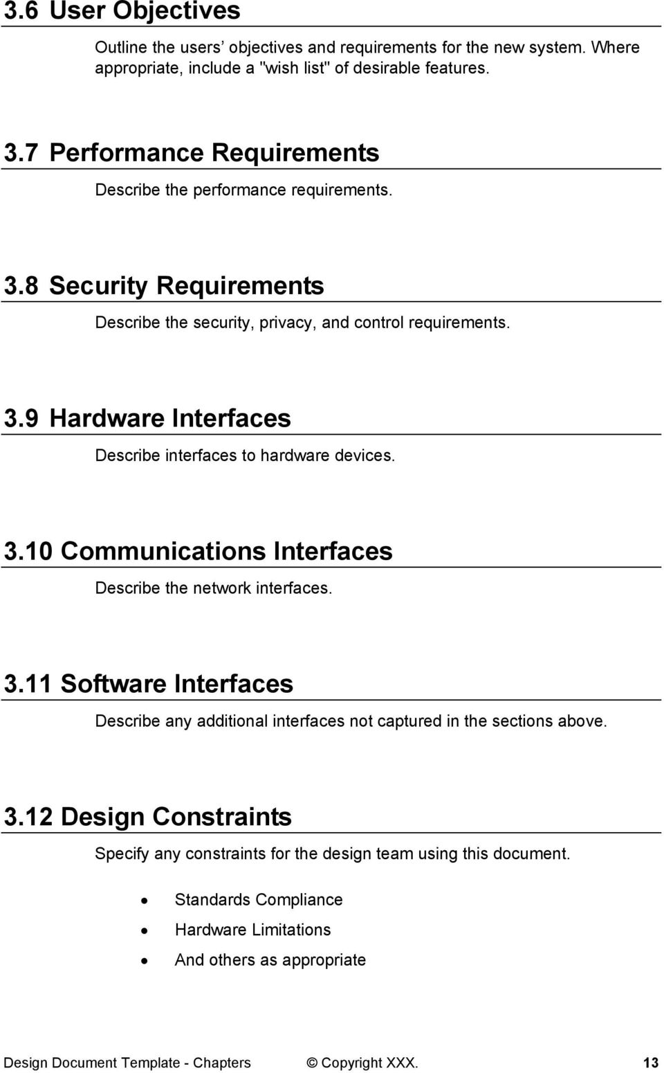 3.10 Communications Interfaces Describe the network interfaces. 3.11 Software Interfaces Describe any additional interfaces not captured in the sections above. 3.12 Design Constraints Specify any constraints for the design team using this document.