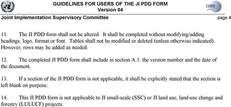 However, rows may be added as needed. 12. The completed JI PDD form shall include in section A.1. the version number and the date of the document. 13.