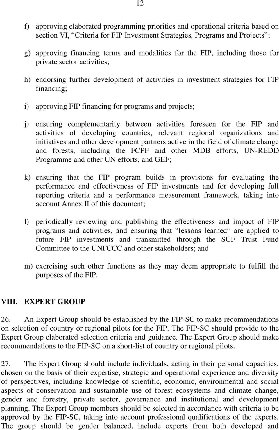 programs and projects; j) ensuring complementarity between activities foreseen for the FIP and activities of developing countries, relevant regional organizations and initiatives and other