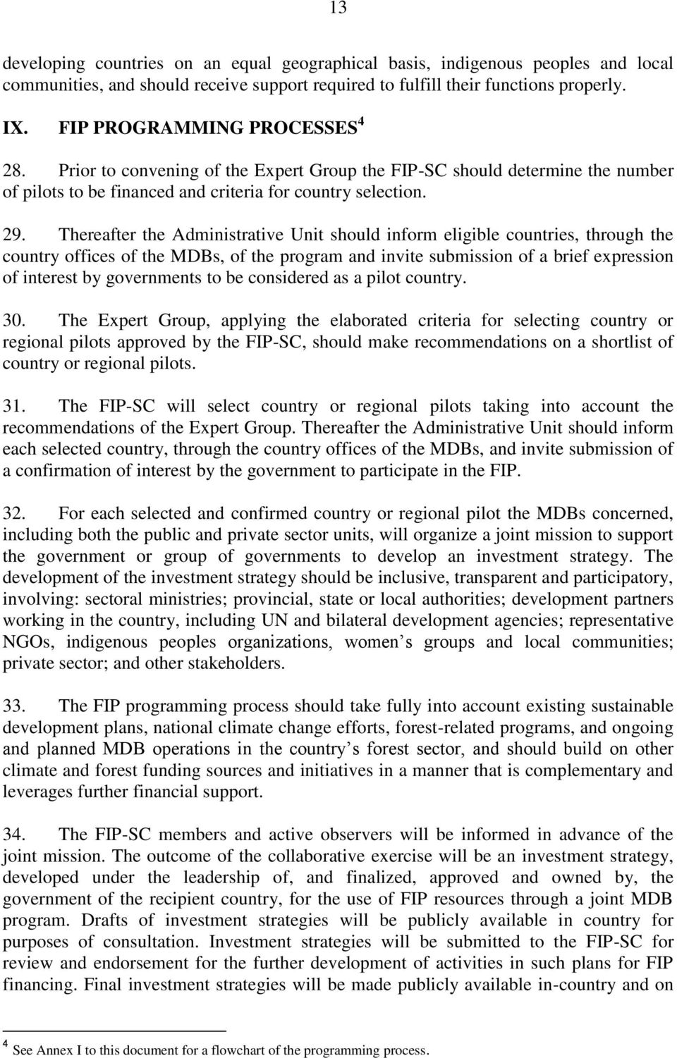 Thereafter the Administrative Unit should inform eligible countries, through the country offices of the MDBs, of the program and invite submission of a brief expression of interest by governments to