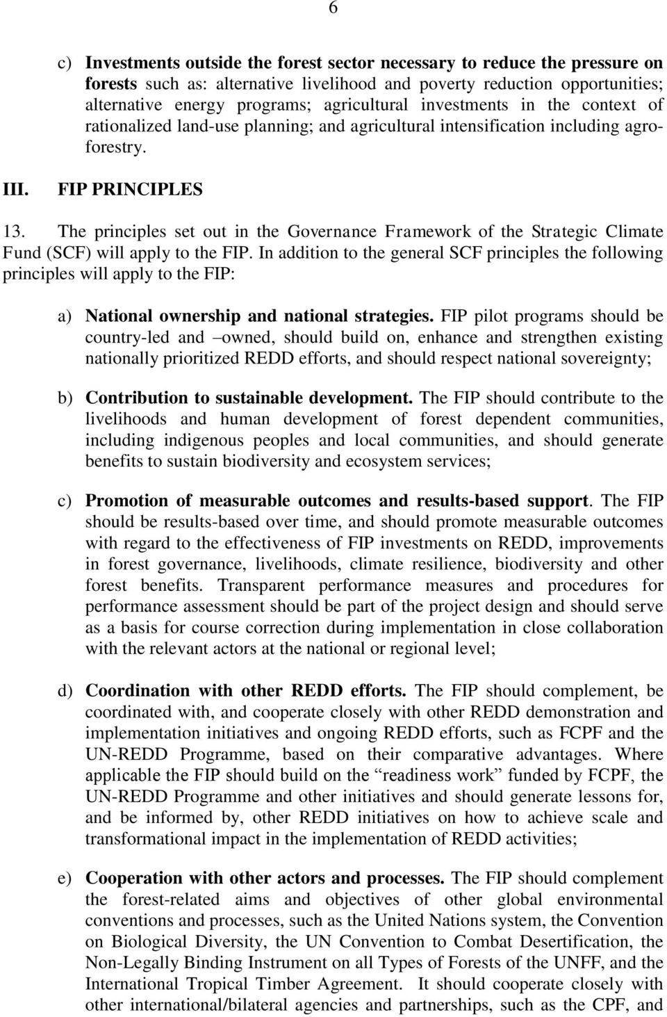 The principles set out in the Governance Framework of the Strategic Climate Fund (SCF) will apply to the FIP.
