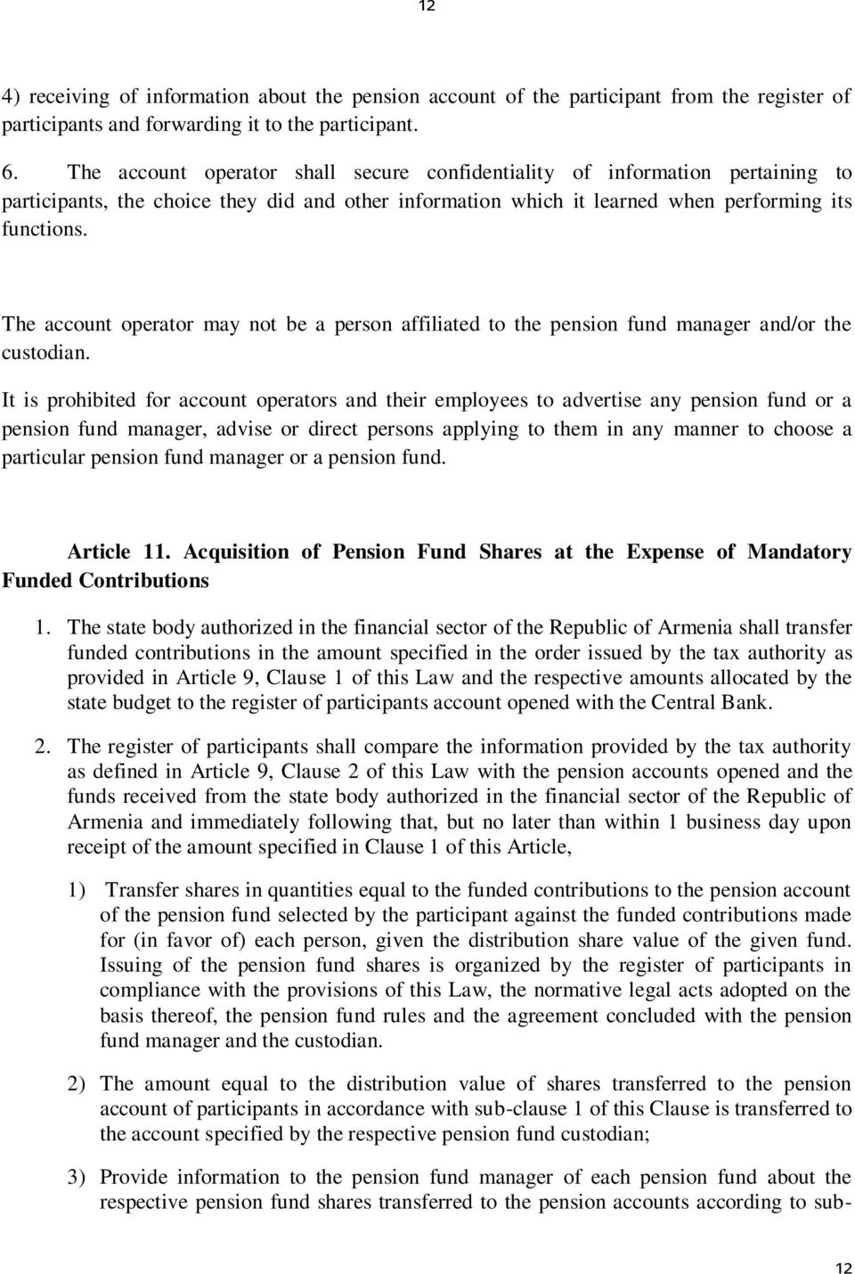 The account operator may not be a person affiliated to the pension fund manager and/or the custodian.