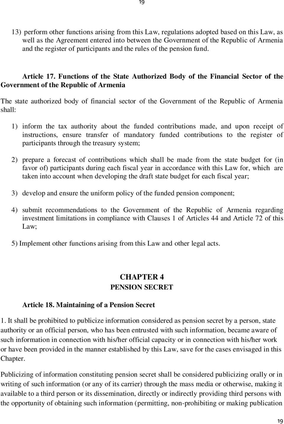 Functions of the State Authorized Body of the Financial Sector of the Government of the Republic of Armenia The state authorized body of financial sector of the Government of the Republic of Armenia