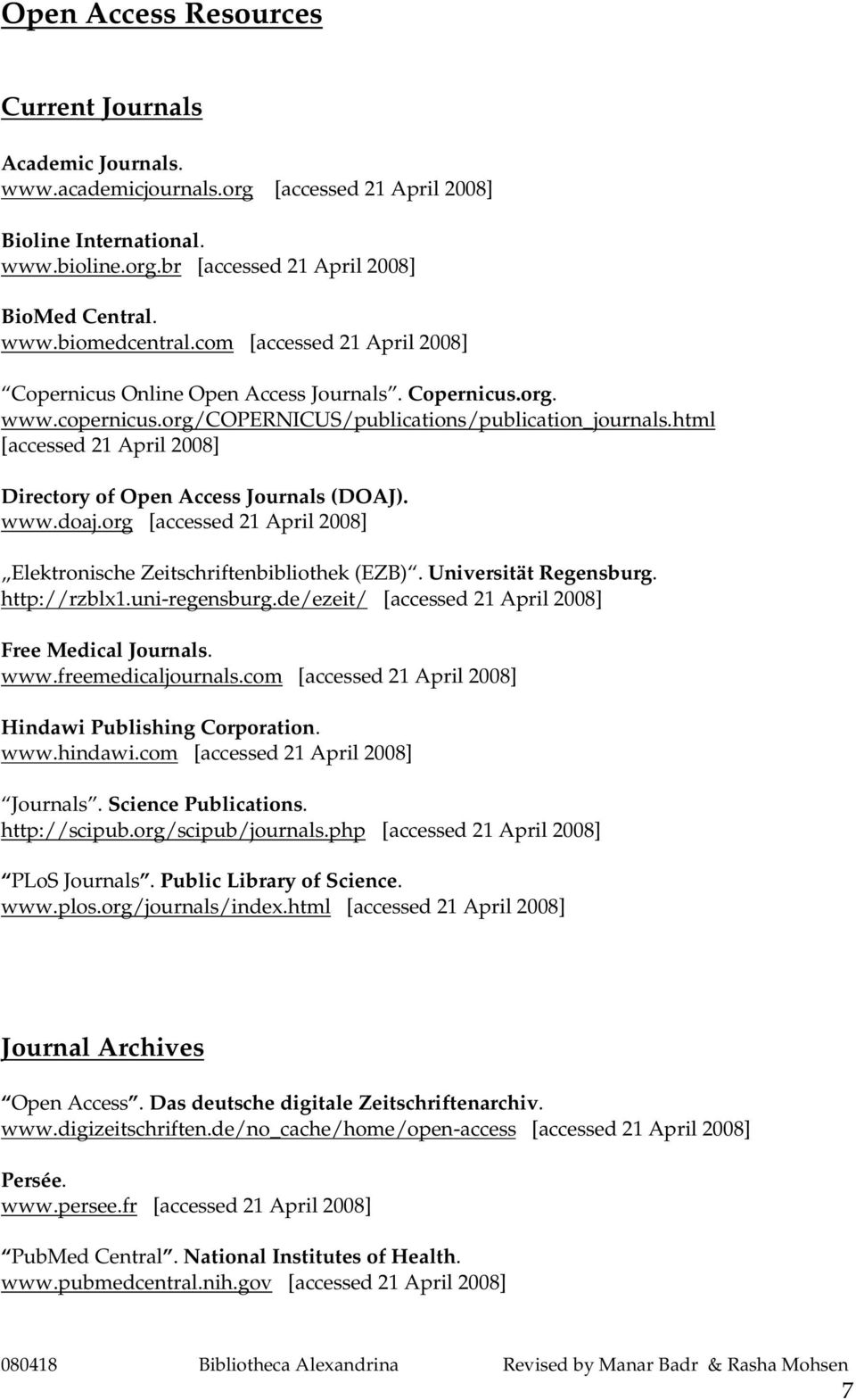 org Elektronische Zeitschriftenbibliothek (EZB). Universität Regensburg. http://rzblx1.uni-regensburg.de/ezeit/ Free Medical Journals. www.freemedicaljournals.com Hindawi Publishing Corporation. www.hindawi.