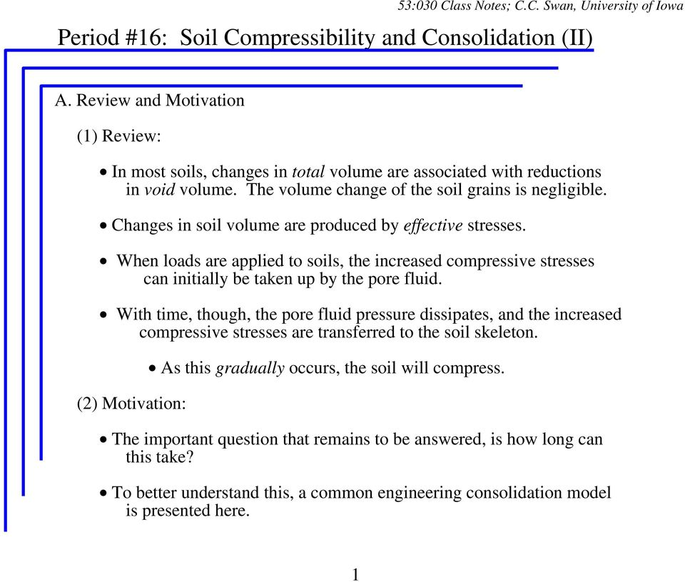 When loads are applied to soils, the increased compressive stresses can initially be taken up by the pore fluid.