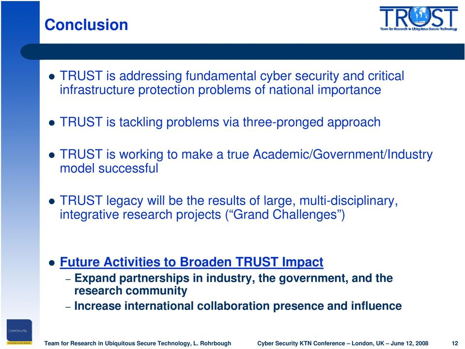 will be the results of large, multi-disciplinary, integrative research projects ( Grand Challenges ) Future Activities to Broaden TRUST