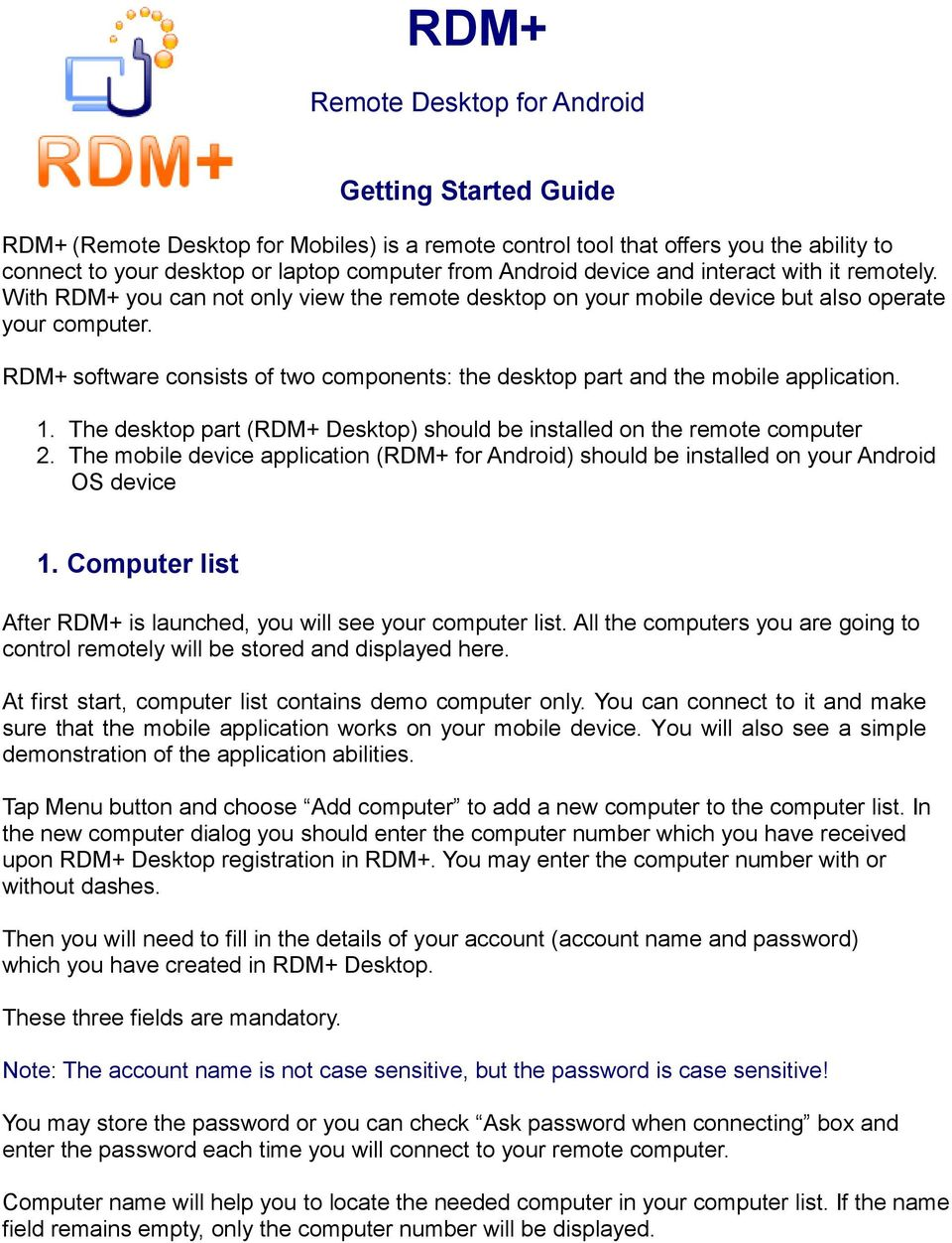 RDM+ software consists of two components: the desktop part and the mobile application. 1. The desktop part (RDM+ Desktop) should be installed on the remote computer 2.