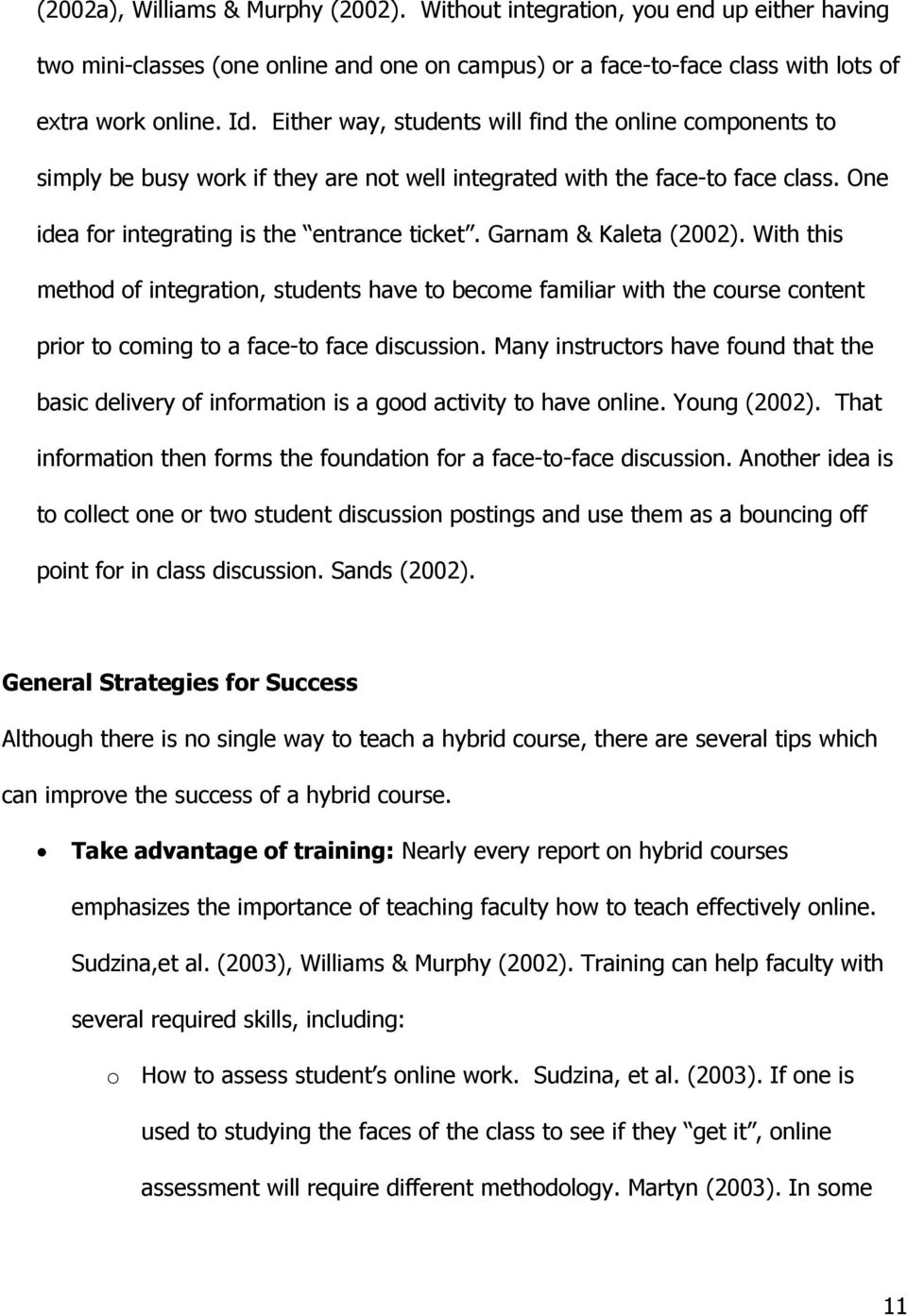 Garnam & Kaleta (2002). With this method of integration, students have to become familiar with the course content prior to coming to a face-to face discussion.