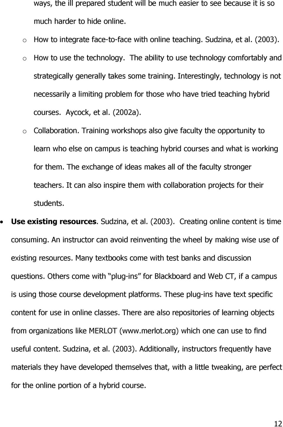 Interestingly, technology is not necessarily a limiting problem for those who have tried teaching hybrid courses. Aycock, et al. (2002a). o Collaboration.