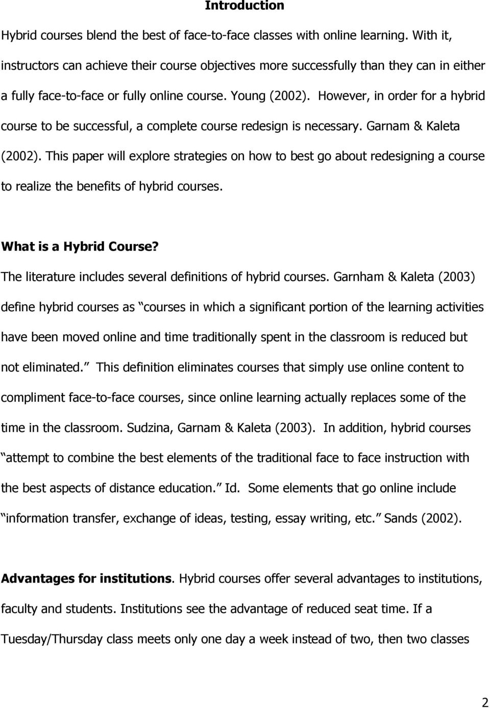However, in order for a hybrid course to be successful, a complete course redesign is necessary. Garnam & Kaleta (2002).