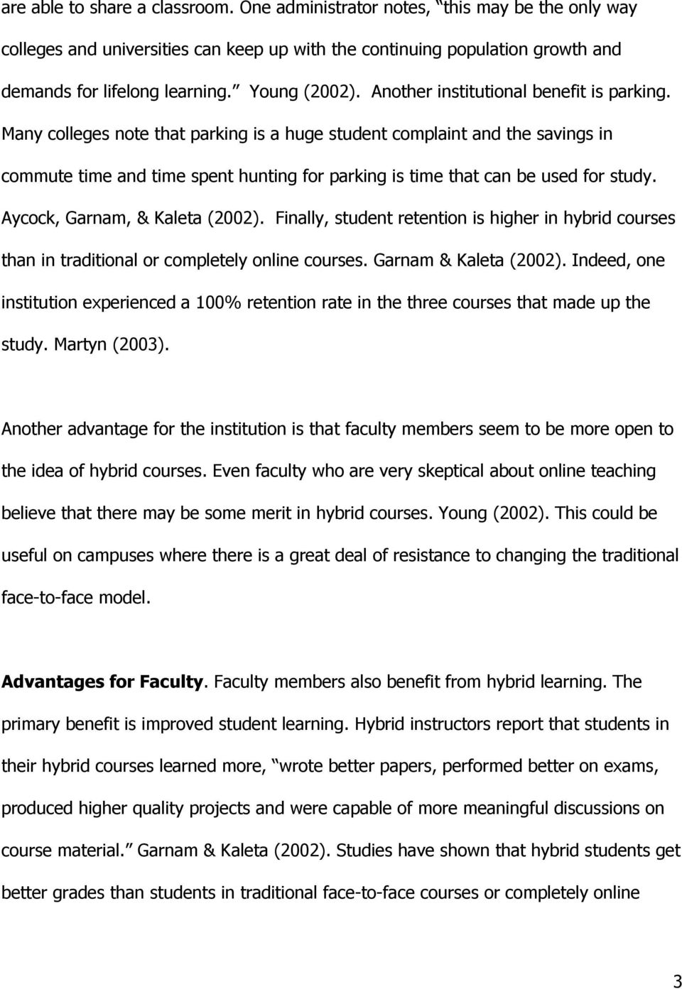 Many colleges note that parking is a huge student complaint and the savings in commute time and time spent hunting for parking is time that can be used for study. Aycock, Garnam, & Kaleta (2002).