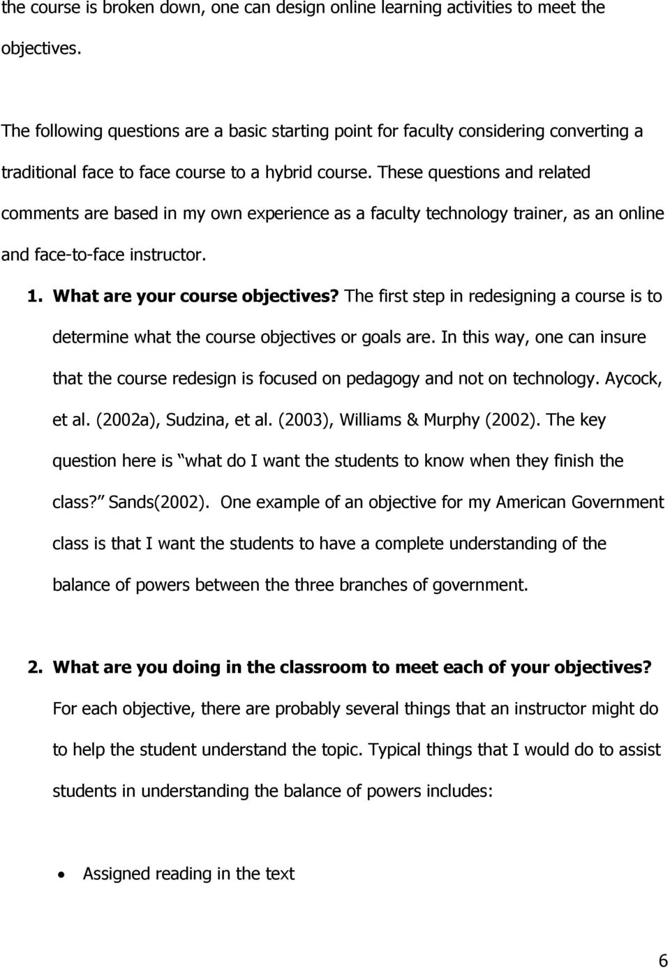 These questions and related comments are based in my own experience as a faculty technology trainer, as an online and face-to-face instructor. 1. What are your course objectives?