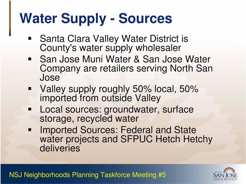 roughly 50% local, 50% imported from outside Valley Local sources: groundwater, surface storage,