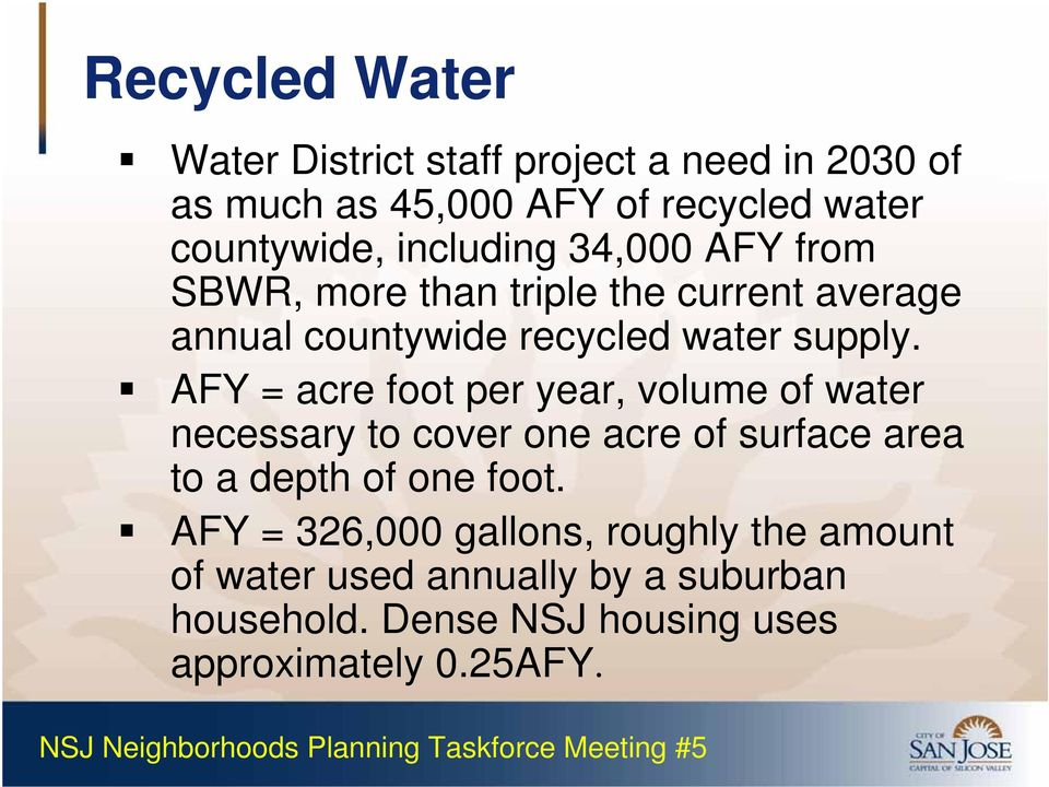 AFY = acre foot per year, volume of water necessary to cover one acre of surface area to a depth of one foot.