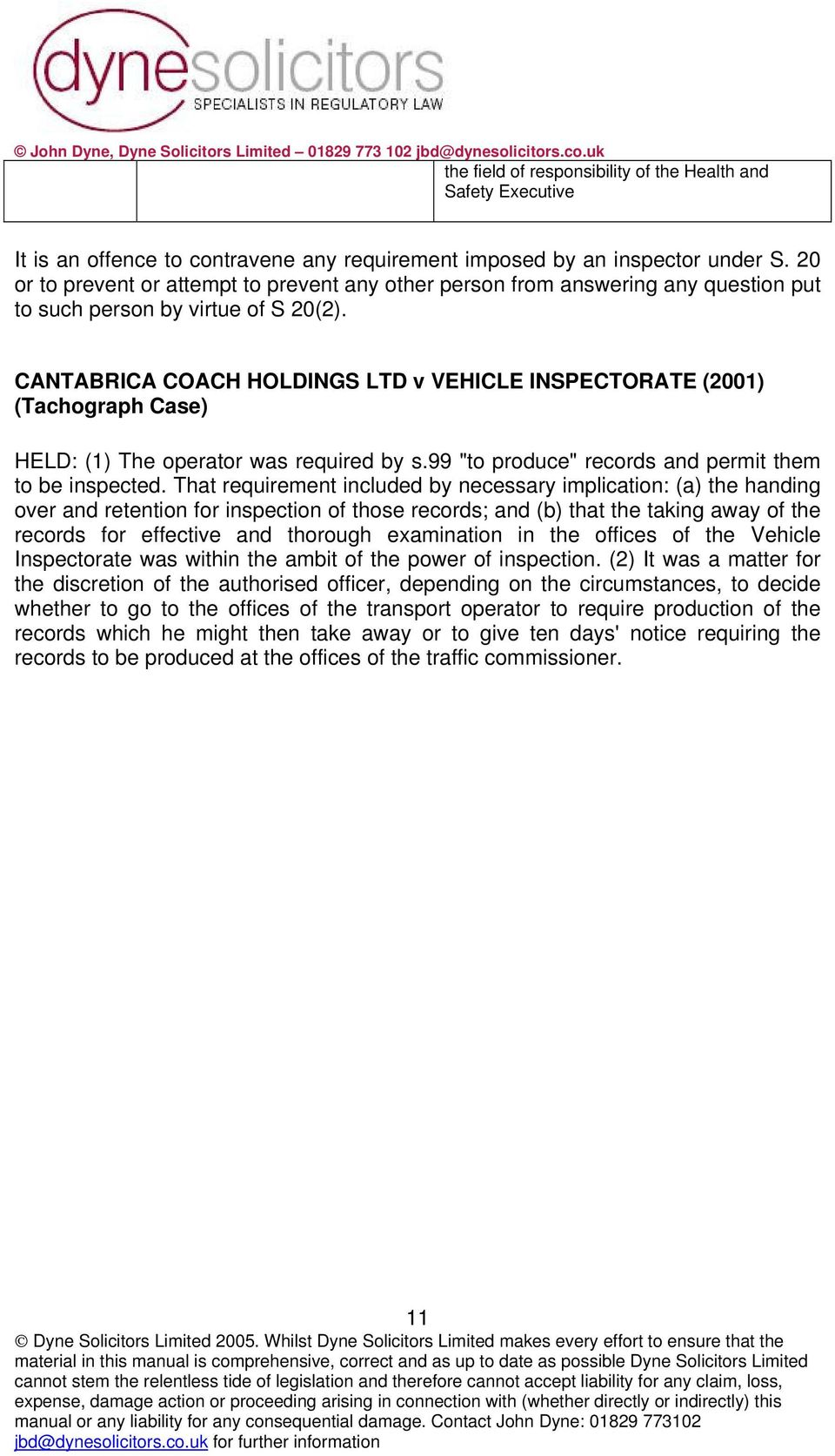 "CANTABRICA COACH HOLDINGS LTD v VEHICLE INSPECTORATE (2001) (Tachograph Case) HELD: (1) The operator was required by s.99 ""to produce"" records and permit them to be inspected."